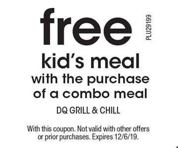 Free kid's meal with the purchase of a combo meal. With this coupon. Not valid with other offers or prior purchases. Expires 12/6/19.