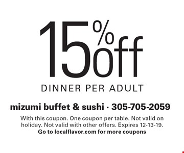15% off dinner, per adult. With this coupon. One coupon per table. Not valid on holiday. Not valid with other offers. Expires 12-13-19. Go to localflavor.com for more coupons