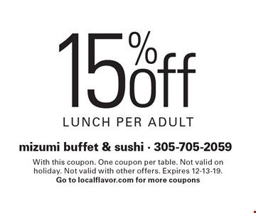 15% off lunch, per adult. With this coupon. One coupon per table. Not valid on holiday. Not valid with other offers. Expires 12-13-19. Go to localflavor.com for more coupons