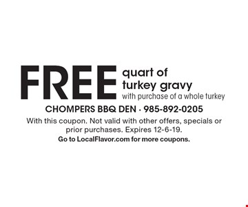 Free quart of turkey gravy with purchase of a whole turkey. With this coupon. Not valid with other offers, specials or prior purchases. Expires 12-6-19. Go to LocalFlavor.com for more coupons.