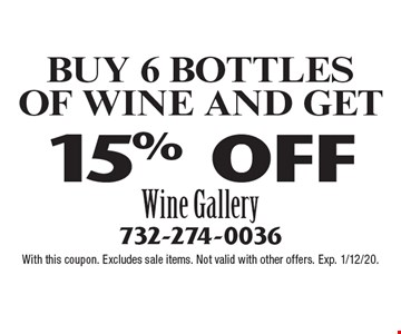 Buy 6 bottles of wine and get 15% OFF. With this coupon. Excludes sale items. Not valid with other offers. Exp. 1/12/20.