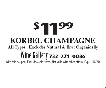 $11.99 Korbel Champagne. All Types - Excludes Natural & Brut Organically. With this coupon. Excludes sale items. Not valid with other offers. Exp. 1/12/20.