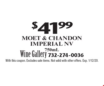 $41.99 Moet & Chandon Imperial Nv750mL. With this coupon. Excludes sale items. Not valid with other offers. Exp. 1/12/20.