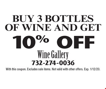 Buy 3 bottles of wine and get 10% OFF. With this coupon. Excludes sale items. Not valid with other offers. Exp. 1/12/20.