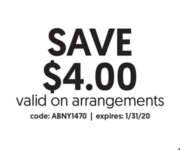 SAVE $4.00 valid on arrangements. code: ABNY1470 |expires: 1/31/20