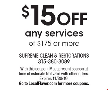 $15 off any services of $175 or more. With this coupon. Must present coupon at time of estimate Not valid with other offers. Expires 11/30/19. Go to LocalFlavor.com for more coupons.