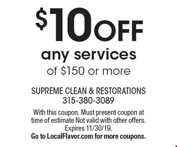 $10 off any services of $150 or more. With this coupon. Must present coupon at time of estimate Not valid with other offers. Expires 11/30/19. Go to LocalFlavor.com for more coupons.