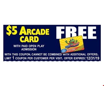 $5 arcade card Free with paid open play admission With this coupon. Cannot be combined with additional offers. Offer expires12/31/19