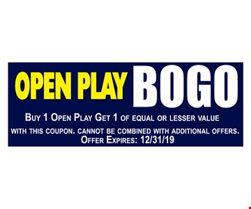 Open play Bogo. Buy 1 open play get 1 of equal or lesser value. With this coupon. Cannot be combined with additional offers. Offer expires12/31/19