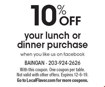 10% OFF your lunch or dinner purchase when you like us on facebook. With this coupon. One coupon per table. Not valid with other offers. Expires 12-6-19. Go to LocalFlavor.com for more coupons.