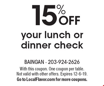 15% OFF your lunch or dinner check. With this coupon. One coupon per table. Not valid with other offers. Expires 12-6-19. Go to LocalFlavor.com for more coupons.