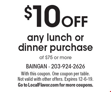 $10 Off any lunch or dinner purchase of $75 or more. With this coupon. One coupon per table. Not valid with other offers. Expires 12-6-19.  Go to LocalFlavor.com for more coupons.