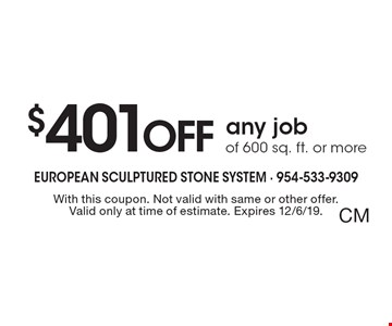 $401 OFF any job of 600 sq. ft. or more. With this coupon. Not valid with same or other offer.Valid only at time of estimate. Expires 12/6/19. CM
