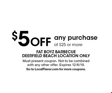 $5 off any purchase of $25 or more. Must present coupon. Not to be combined with any other offer. Expires 12/6/19. Go to LocalFlavor.com for more coupons.