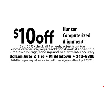 $10 off Hunter Computerized Alignment (reg. $89) - check all 4 wheels, adjust front toe - some vehicles may require additional work at added cost - improves mileage, handling, and wear with laser accuracy. With this coupon, may not be combined with other alignment offers. Exp. 2/21/20.