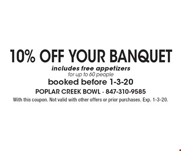 10% Off YOUR BANQUET. Includes free appetizers for up to 60 people. Booked before 1-3-20. With this coupon. Not valid with other offers or prior purchases. Exp. 1-3-20.