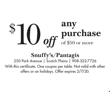 $10 off any purchase of $50 or more. With this certificate. One coupon per table. Not valid with other offers or on holidays. Offer expires 2/7/20.