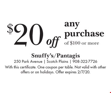 $20 off any purchase of $100 or more. With this certificate. One coupon per table. Not valid with other offers or on holidays. Offer expires 2/7/20.