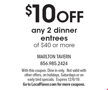 $10 OFF any 2 dinner entrees of $40 or more. With this coupon. Dine in only. Not valid with other offers, on holidays, Saturdays or on early bird specials.Expires 12/6/19. Go to LocalFlavor.com for more coupons.