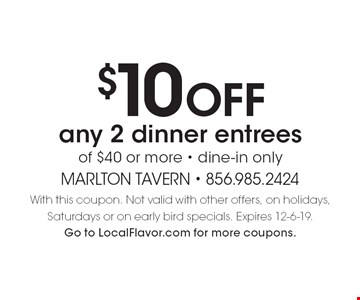 $10 OFF any 2 dinner entrees of $40 or more • dine-in only. With this coupon. Not valid with other offers, on holidays, Saturdays or on early bird specials. Expires 12-6-19. Go to LocalFlavor.com for more coupons.