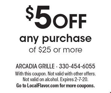$5 OFF any purchase of $25 or more. With this coupon. Not valid with other offers.Not valid on alcohol. Expires 2-7-20. Go to LocalFlavor.com for more coupons.