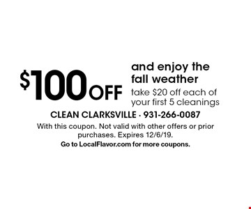 $100 Off and enjoy the fall weather take $20 off each of your first 5 cleanings. With this coupon. Not valid with other offers or prior purchases. Expires 12/6/19.Go to LocalFlavor.com for more coupons.