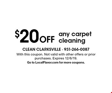 $20 Off any carpet cleaning. With this coupon. Not valid with other offers or prior purchases. Expires 12/6/19.Go to LocalFlavor.com for more coupons.