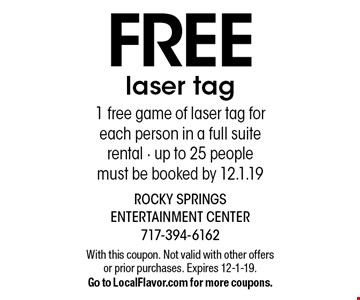 free laser tag. 1 free game of laser tag for each person in a full suite rental - up to 25 people. Must be booked by 12.1.19. With this coupon. Not valid with other offers or prior purchases. Expires 12-1-19. Go to LocalFlavor.com for more coupons.