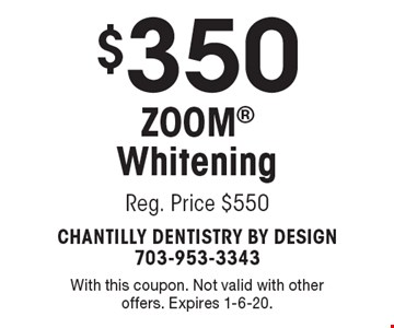 $350 Zoom Whitening. Reg. Price $550. With this coupon. Not valid with other offers. Expires 1-6-20.