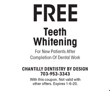 Free Teeth Whitening For New Patients After Completion Of Dental Work. With this coupon. Not valid with other offers. Expires 1-6-20.
