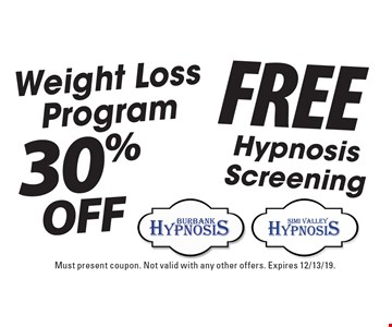30% Off Weight Loss Program. Free Hypnosis Screening. Must present coupon. Not valid with any other offers. Expires 12/13/19.