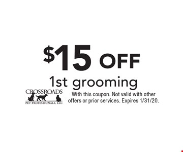 $15 off 1st grooming. With this coupon. Not valid with other offers or prior services. Expires 1/31/20.