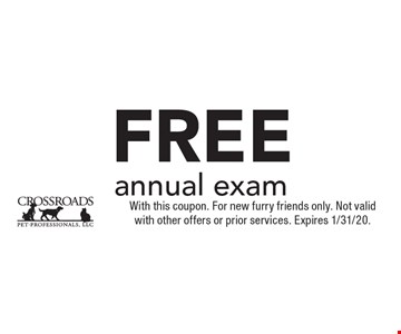 Free annual exam. With this coupon. For new furry friends only. Not valid with other offers or prior services. Expires 1/31/20.