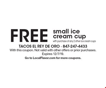 FREE small ice cream cup with purchase of any 2 other ice cream cups. With this coupon. Not valid with other offers or prior purchases. Expires 12/7/19. Go to LocalFlavor.com for more coupons.