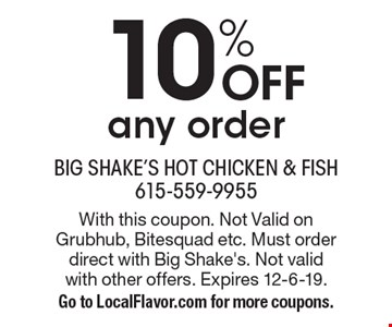 10% OFF any order. With this coupon. Not Valid on Grubhub, Bitesquad etc. Must order direct with Big Shake's. Not valid with other offers. Expires 12-6-19. Go to LocalFlavor.com for more coupons.