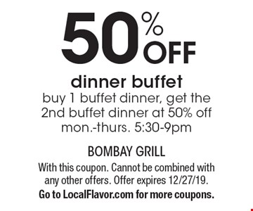 50% Off dinner buffet. buy 1 buffet dinner, get the 2nd buffet dinner at 50% off Mon.-Thurs. 5:30-9pm. With this coupon. Cannot be combined with any other offers. Offer expires 12/27/19. Go to LocalFlavor.com for more coupons.
