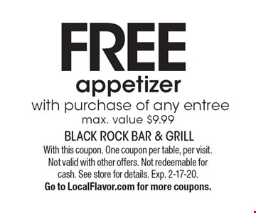 FREE appetizer with purchase of any entree max. value $9.99. With this coupon. One coupon per table, per visit. Not valid with other offers. Not redeemable for cash. See store for details. Exp. 2-17-20. sGo to LocalFlavor.com for more coupons.