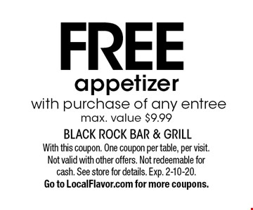 FREE appetizer with purchase of any entree max. value $9.99. With this coupon. One coupon per table, per visit. Not valid with other offers. Not redeemable for cash. See store for details. Exp. 2-10-20. Go to LocalFlavor.com for more coupons.