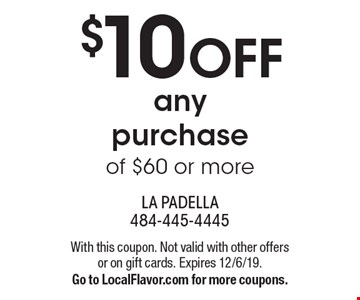 $10 OFF any purchase of $60 or more. With this coupon. Not valid with other offers or on gift cards. Expires 12/6/19. Go to LocalFlavor.com for more coupons.