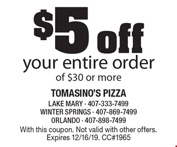 $5 off your entire order of $30 or more. With this coupon. Not valid with other offers. Expires 12/16/19. CC#1965