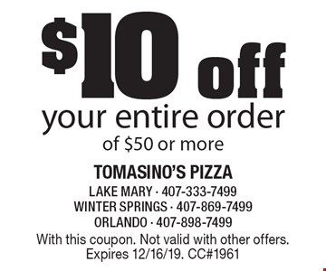 $10 off your entire order of $50 or more. With this coupon. Not valid with other offers. Expires 12/16/19. CC#1961