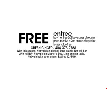 FREE entree. Buy 1 entree & 2 beverages at regular price, receive a 2nd entree of equal or lesser value free. With this coupon. Not valid on alcohol. Dine in only. Not valid on ANY holiday. Not valid on Mother's Day. Limit one per table. Not valid with other offers. Expires 12/6/19.