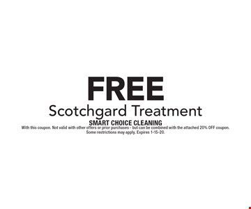 FREE Scotchgard Treatment. With this coupon. Not valid with other offers or prior purchases - but can be combined with the attached 20% OFF coupon. 