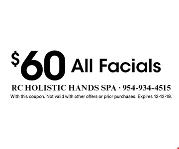$60 All Facials. With this coupon. Not valid with other offers or prior purchases. Expires 12-12-19.