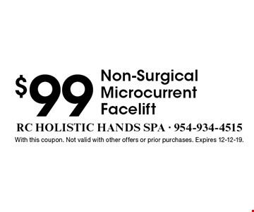 $99 Non-Surgical Microcurrent Facelift. With this coupon. Not valid with other offers or prior purchases. Expires 12-12-19.