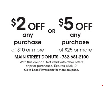 $2 Off any purchase of $10 or more OR $5 Off any purchase of $25 or more. With this coupon. Not valid with other offers or prior purchases. Expires 12/6/19. Go to LocalFlavor.com for more coupons.