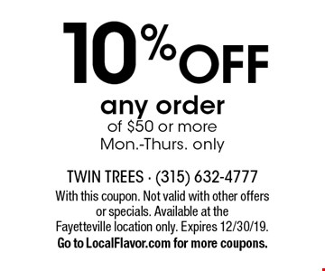 10% Off any order of $50 or more Mon.-Thurs. only. With this coupon. Not valid with other offers or specials. Available at the Fayetteville location only. Expires 12/30/19. Go to LocalFlavor.com for more coupons.
