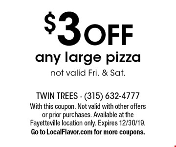 $3 Off any large pizza not valid Fri. & Sat.. With this coupon. Not valid with other offers or prior purchases. Available at the Fayetteville location only. Expires 12/30/19. Go to LocalFlavor.com for more coupons.