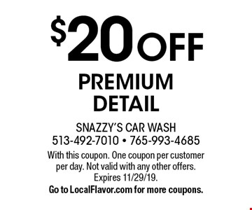 $20 Off PREMIUM DETAIL. With this coupon. One coupon per customer per day. Not valid with any other offers. Expires 11/29/19. Go to LocalFlavor.com for more coupons.