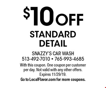 $10 Off STANDARD DETAIL. With this coupon. One coupon per customer per day. Not valid with any other offers. Expires 11/29/19. Go to LocalFlavor.com for more coupons.
